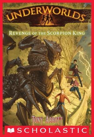 Underworlds #3: Revenge of the Scorpion King【電子書籍】[ Tony Abbott ]