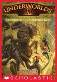 Underworlds #3: Revenge of the Scorpion King【電子書籍】[ Tony Abbott ]