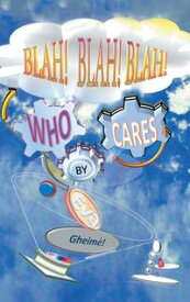 Blah! Blah! Blah! Who Cares?【電子書籍】[ Eva Gheim? ]