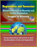 Regionalism and Secession: Historical Analysis of Bavarian and Catalan Regionalism, Struggles for Autonomy, …