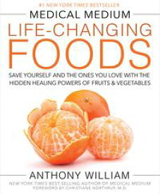 Medical Medium Life-Changing FoodsSave Yourself and the Ones You Love with the Hidden Healing Powers of Fruits & Vegetables【電子書籍】[ Anthony William ]