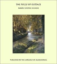 The Folly of Eustace【電子書籍】[ Robert Smythe Hichens ]