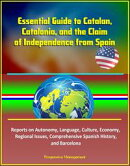 Essential Guide to Catalan, Catalonia, and the Claim of Independence from Spain: Reports on Autonomy, Langua…