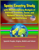 Spain: Country Study with Multidisciplinary Analysis of Political, Economic, Social, and National Security S…