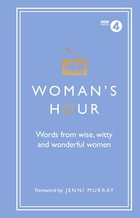 Woman'sHour:WordsfromWise,WittyandWonderfulWomen