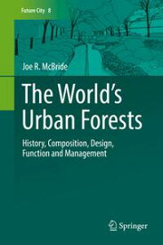 The World's Urban ForestsHistory, Composition, Design, Function and Management【電子書籍】[ Joe R. McBride ]