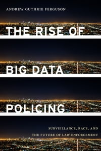 The Rise of Big Data PolicingSurveillance, Race, and the Future of Law Enforcement【電子書籍】[ Andrew Guthrie Ferguson ]