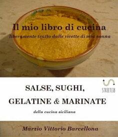 Salse, Sughi, Gelatine e Marinate Sughi【電子書籍】[ Marzio Vittorio Barcellona ]