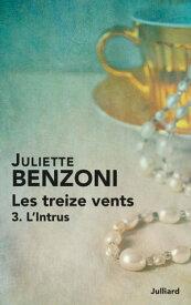 Les Treize vents - Tome 3L'intrus【電子書籍】[ Juliette BENZONI ]