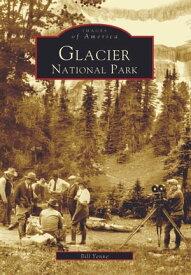 Glacier National Park【電子書籍】[ Bill Yenne ]