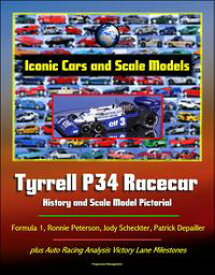 Iconic Cars and Scale Models: Tyrrell P34 Racecar History and Scale Model Pictorial, Formula 1, Ronnie Peterson, Jody Scheckter, Patrick Depailler, plus Auto Racing Analysis Victory Lane Milestones【電子書籍】[ Progressive Management ]