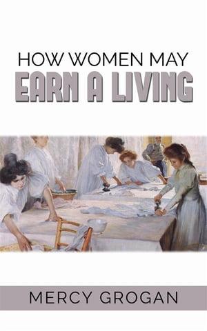 How Women May Earn a Living【電子書籍】[ Mercy Grogan ]