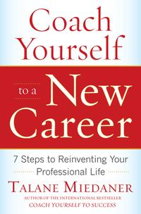 Coach Yourself to a New Career: 7 Steps to Reinventing Your Professional Life【電子書籍】[ Talane Miedaner ]