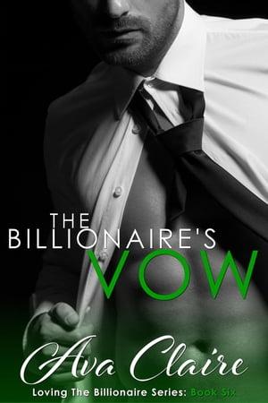 The Billionaire's VowLoving The Billionaire, #6【電子書籍】[ Ava Claire ]