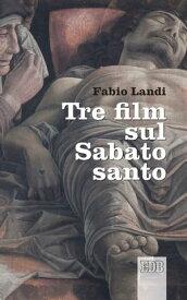 Tre film sul Sabato santo【電子書籍】[ Fabio Landi ]