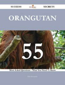 Orangutan 55 Success Secrets - 55 Most Asked Questions On Orangutan - What You Need To Know【電子書籍】[ Dale Hernandez ]