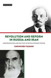 Revolution and Reform in Russia and IranModernisation and Politics in Revolutionary States【電子書籍】[ Tazmini Ghoncheh ]