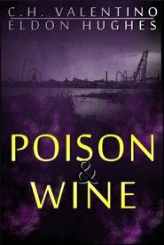 Poison and Wine【電子書籍】[ C.H. Valentino ]