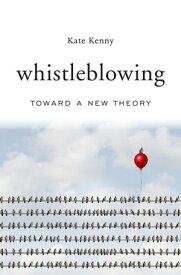 WhistleblowingToward a New Theory【電子書籍】[ Kate Kenny ]