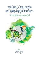 Von Dinos, Superkräften und Allahs Kopf im Paradies. Oder: Wie erklär' ich's meinem Kind