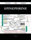 Epinephrine 88 Success Secrets - 88 Most Asked Questions On Epinephrine - What You Need To Know