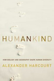Humankind: How Biology and Geography Shape Human Diversity【電子書籍】[ Alexander H. Harcourt ]