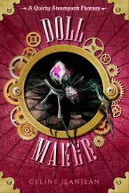 The Doll Maker A Quirky Steampunk Fantasy【電子書籍】[ Celine Jeanjean ]