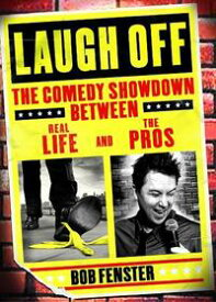 Laugh OffThe Comedy Showdown Between Real Life and the Pros【電子書籍】[ Bob Fenster ]