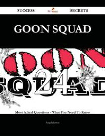 Goon squad 24 Success Secrets - 24 Most Asked Questions On Goon squad - What You Need To Know【電子書籍】[ Angela Sutton ]