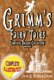 Grimm's Fairy Tales: Deluxe Complete Collection (Annotated)ALL 200 Tales Fully Illustrated!【電子書籍】[ Jacob Grimm ]