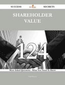 Shareholder Value 124 Success Secrets - 124 Most Asked Questions On Shareholder Value - What You Need To Kno…