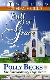 TUESDAY'S CHILD: Full of Grace【電子書籍】[ Polly Becks ]