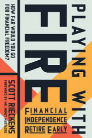 Playing with FIRE (Financial Independence Retire Early)How Far Would You Go for Financial Freedom?【電子書籍】[ Scott Rieckens ]