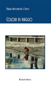 Colori di viaggio【電子書籍】[ Maria Antonietta Oppo ]