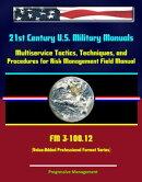 21st Century U.S. Military Manuals: Multiservice Tactics, Techniques, and Procedures for Risk Management Fie…
