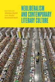 Neoliberalism and Contemporary Literary Culture【電子書籍】