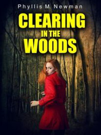 Clearing in the Woods【電子書籍】[ Phyllis M. Newman ]
