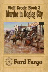 Wolf Creek: Murder in Dogleg City【電子書籍】[ Ford Fargo ]