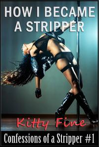 How I Became a Stripper (Confessions of a Stripper #1 - Stripper Sex Lap Dance Erotic Sex Story)【電子書籍】[ Kitty Fine ]