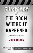 Summary of The Room Where It Happened: A White House Memoir by John Bolton : Conversation Starters