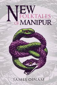 New Folktales of Manipur【電子書籍】[ James Oinam ]
