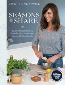 Seasons to ShareNourishing family and friends with nutritious, seasonal wholefoods【電子書籍】[ Jacqueline Alwill ]