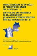 France-Allemagne au XX e siècle ? La production de savoir sur l'Autre (Vol. 4)- Deutschland und Frankreich…