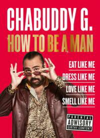 How to Be a Man【電子書籍】[ Chabuddy G ]