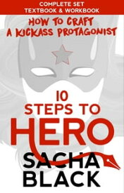 10 Steps To Hero - How To Craft a Kickass ProtagonistThe Complete Set: Textbook & Workbook【電子書籍】[ Sacha Black ]