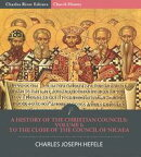A History of the Christian Councils Volume I: To the Close of the Council of Nicaea
