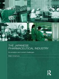 The Japanese Pharmaceutical IndustryIts Evolution and Current Challenges【電子書籍】[ Maki Umemura ]