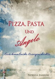 Pizza, Pasta und AngeloEine himmlische Kurzgeschichte (in Venedig)【電子書籍】[ Patrizia Zannini ]