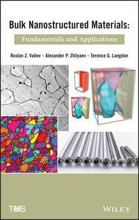 Bulk Nanostructured MaterialsFundamentals and Applications【電子書籍】[ Ruslan Z. Valiev ]