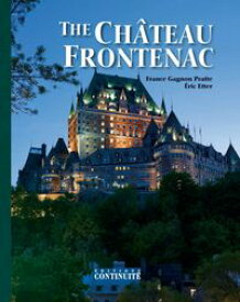 The Ch?teau Frontenac 5th Edition, 125th Anniversary Special【電子書籍】[ France Gagnon Pratte ]